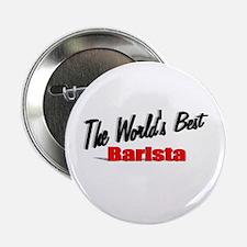 """""""The World's Best Barista"""" 2.25"""" Button"""