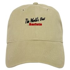 """The World's Best Barista"" Baseball Cap"