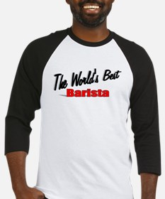 """The World's Best Barista"" Baseball Jersey"