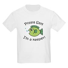 Poppa Says I'm a Keeper! T-Shirt