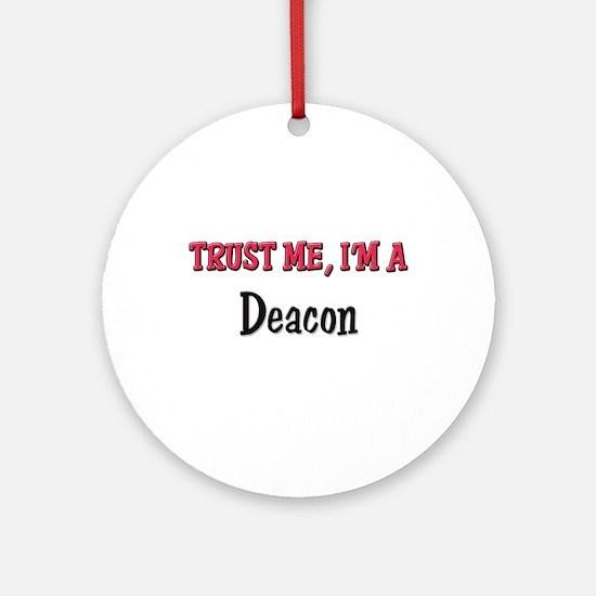 Trust Me I'm a Deacon Ornament (Round)