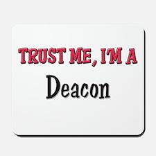 Trust Me I'm a Deacon Mousepad
