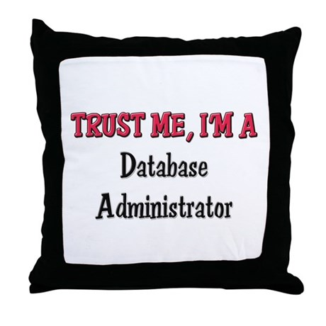 Trust Me I'm a Database Administrator Throw Pillow