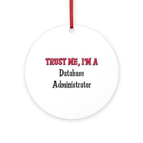 Trust Me I'm a Database Administrator Ornament (Ro