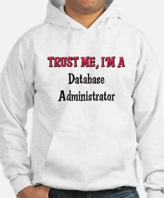 Trust Me I'm a Database Administrator Hoodie