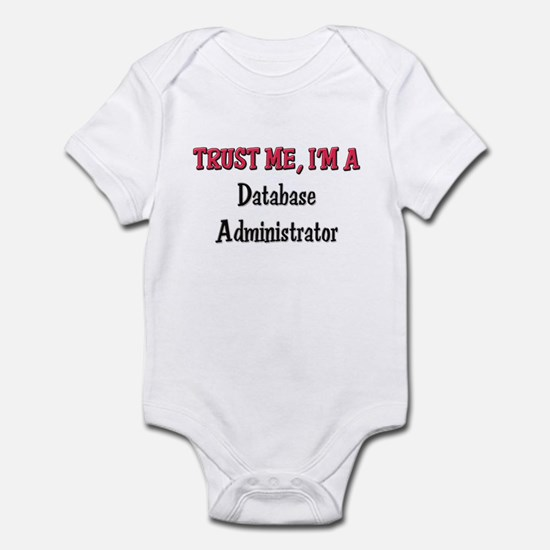 Trust Me I'm a Database Administrator Infant Bodys