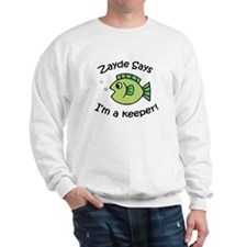 Zayde Says I'm a Keeper! Sweatshirt