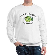 Great Grandpa Says I'm a Keeper! Sweatshirt