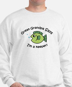 Great Grandpa Says I'm a Keeper! Sweatshirt