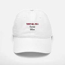 Trust Me I'm a Customs Officer Baseball Baseball Cap