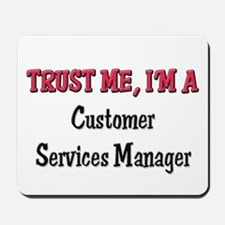 Trust Me I'm a Customer Services Manager Mousepad