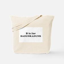 B is for Badunkadunk Tote Bag