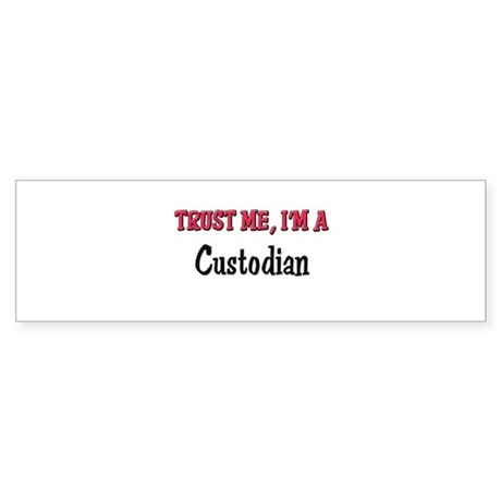 Trust Me I'm a Custodian Bumper Sticker