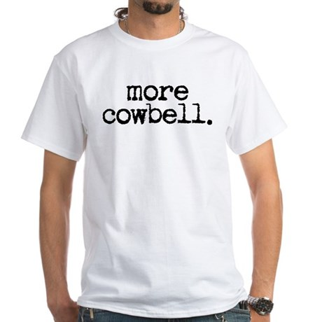 more cowbell. White T-Shirt
