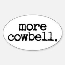 more cowbell. Oval Bumper Stickers