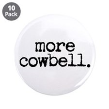 "more cowbell. 3.5"" Button (10 pack)"