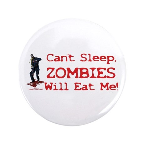 """Can't Sleep Zombies Will Eat Me 3.5"""" Button"""