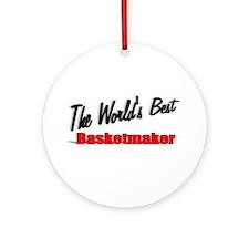 """The World's Best Basketmaker"" Ornament (Round)"