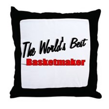 """The World's Best Basketmaker"" Throw Pillow"