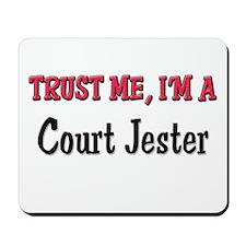 Trust Me I'm a Court Jester Mousepad