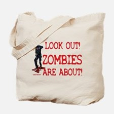 Look Out! Zombies Are About Tote Bag