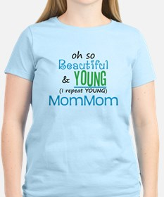 Beautiful and Young MomMom T-Shirt