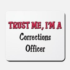 Trust Me I'm a Corrections Officer Mousepad