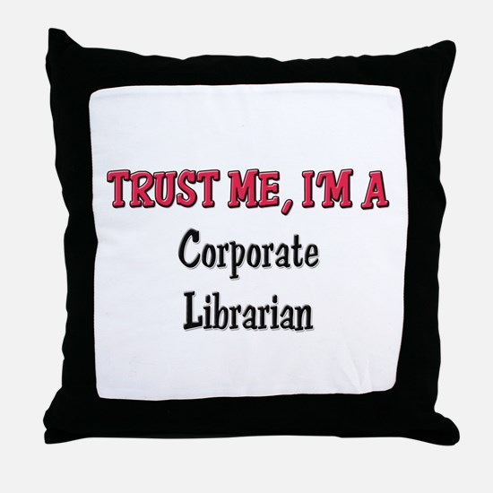 Trust Me I'm a Corporate Librarian Throw Pillow