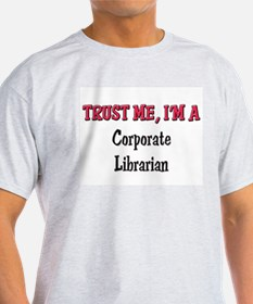 Trust Me I'm a Corporate Librarian T-Shirt