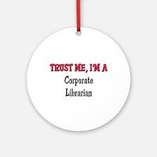 Trust Me I'm a Corporate Librarian Ornament (Round