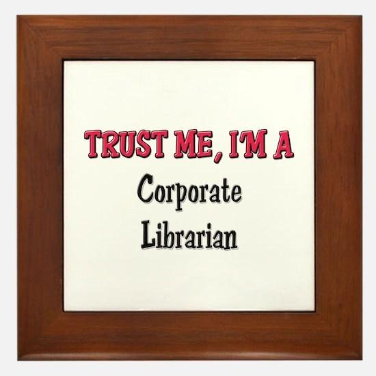 Trust Me I'm a Corporate Librarian Framed Tile