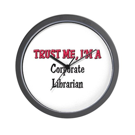 Trust Me I'm a Corporate Librarian Wall Clock
