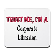 Trust Me I'm a Corporate Librarian Mousepad