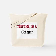 Trust Me I'm a Coroner Tote Bag