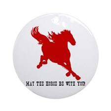 May The Horse Be With You! Ornament (Round)