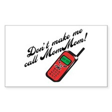 Don't Make Me Call MomMom! Rectangle Decal