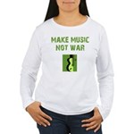 Make Music Not War Women's Long Sleeve T-Shirt