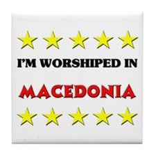 I'm Worshiped In Macedonia Tile Coaster
