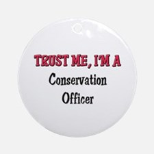Trust Me I'm a Conservation Officer Ornament (Roun