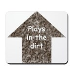 Plays in the dirt Mousepad