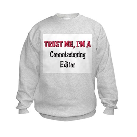 Trust Me I'm a Commissioning Editor Kids Sweatshir