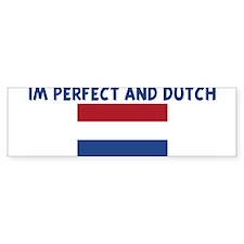 IM PERFECT AND DUTCH Bumper Bumper Sticker