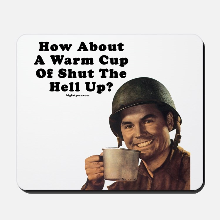 How About A Warm Cup Of Shut  Mousepad