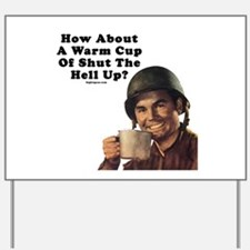 How About A Warm Cup Of Shut  Yard Sign