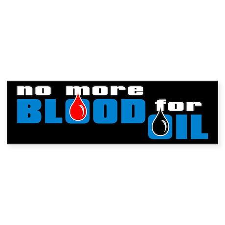 NO MORE BLOOD FOR OIL Bumper Sticker