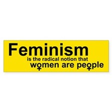 FEMINISM IS THE RADICAL NOTION Bumper Car Sticker