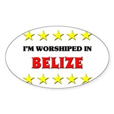 I'm Worshiped In Belize Oval Decal