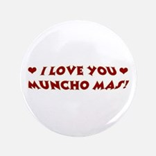 "I LOVE YOU MUNCHO MAS 3.5"" Button"