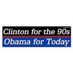 Clinton for the 90s Obama for Today bumper sticke