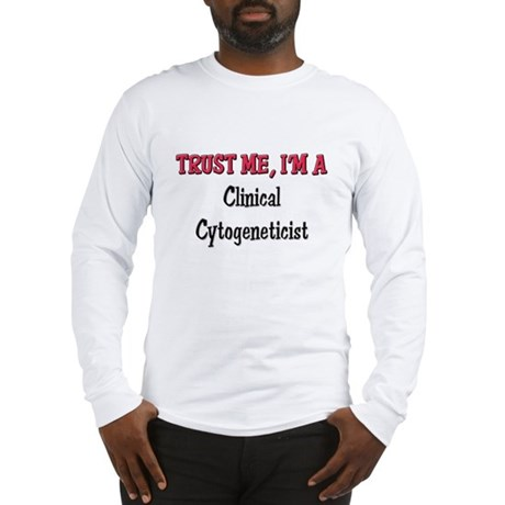 Trust Me I'm a Clinical Cytogeneticist Long Sleeve